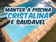 Como manter a piscina cristalina e saudável